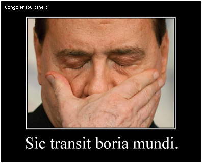 dimissioni berlusconi, sic transit gloria mundi